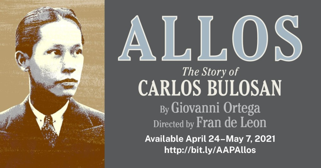 Brownscale photo of Carlos Bulosan next to show information with grey background and white/grey lettering ALLOS: The Story of Carlos Bulosan By Giovanni Ortega Directed by Fran de Leon Available April 24-May 7, 2021 bit.ly/AAPAllos