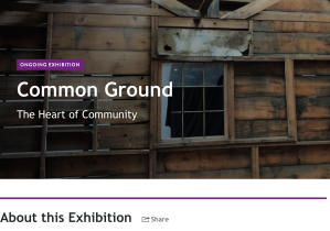 Screengrab of the Japanese American National Museum website of the Common Ground exhibition info page. White background with purple accents, a photo of a run-down cabin interior with a window and aging wood, overlayed with the title Common Ground: The Heart of Community